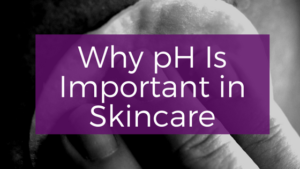 Why PH Is Important In Skincare Blog Header